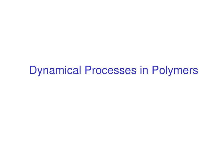 Dynamical Processes in Polymers