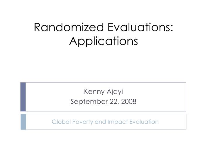 Randomized evaluations applications