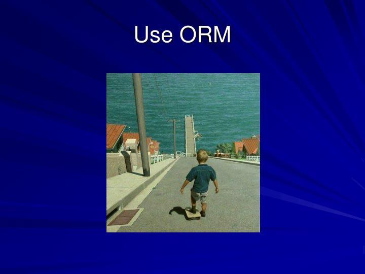 Use ORM