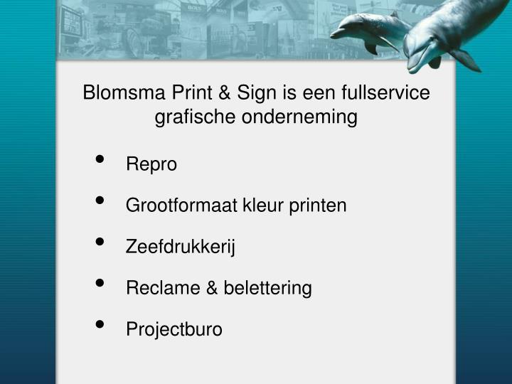 Blomsma Print & Sign is een fullservice grafische onderneming