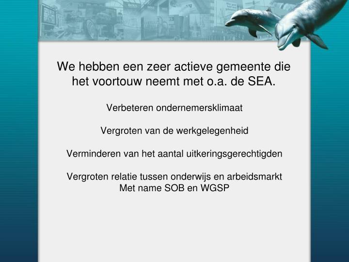 We hebben een zeer actieve gemeente die het voortouw neemt met o.a. de SEA.