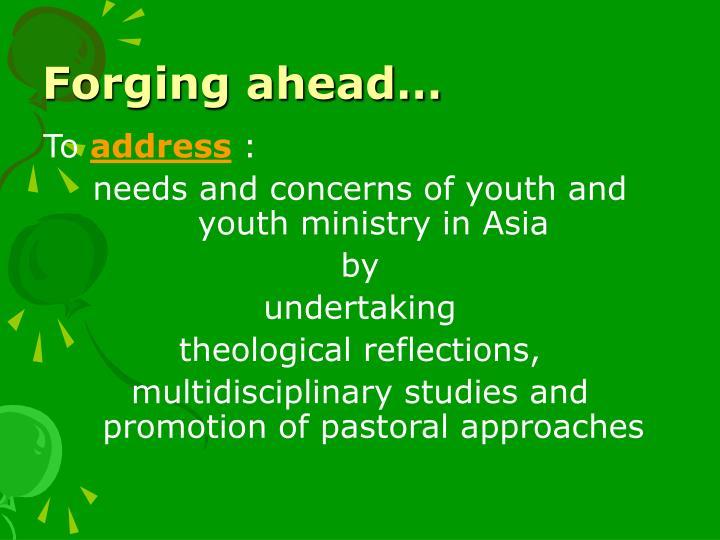 Forging ahead…