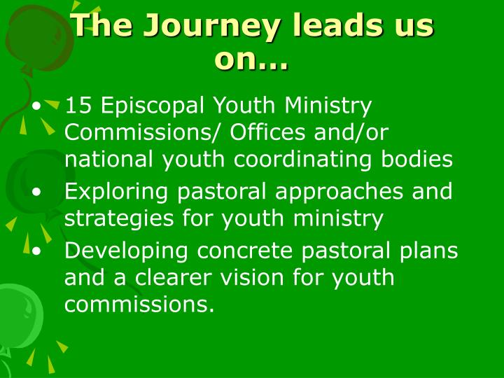 The Journey leads us on…