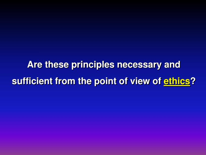 Are these principles necessary and sufficient from the point of view of
