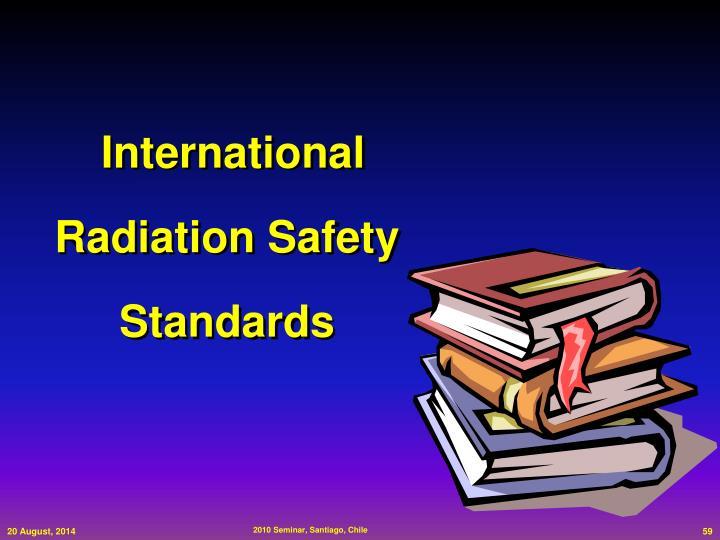 International  Radiation Safety Standards