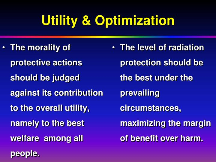 The morality of protective actions should be judged against its contribution to the overall utility, namely to the best welfare  among all people.