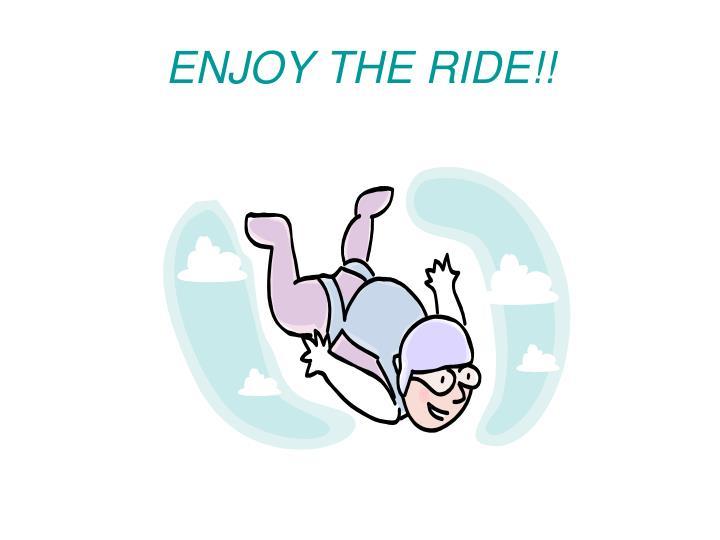 ENJOY THE RIDE!!