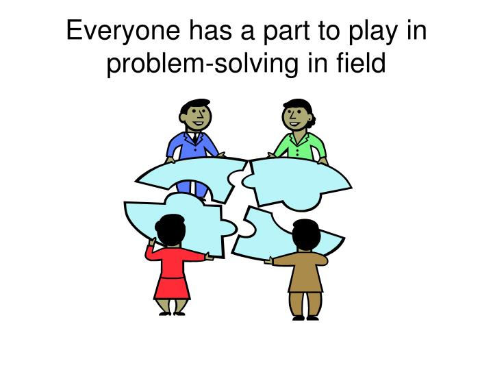 Everyone has a part to play in problem-solving in field