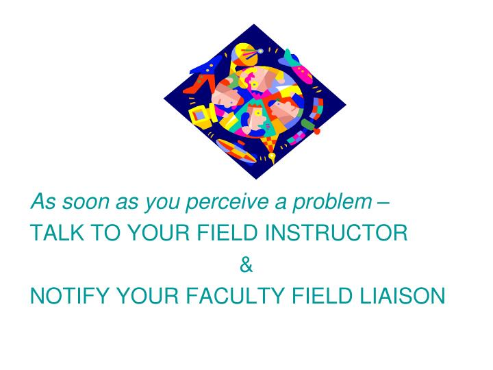 As soon as you perceive a problem –