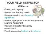 your field instructor will
