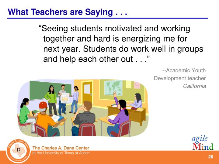 """""""Seeing students motivated and working together and hard is energizing me for next year. Students do work well in groups and help each other out . . ."""""""