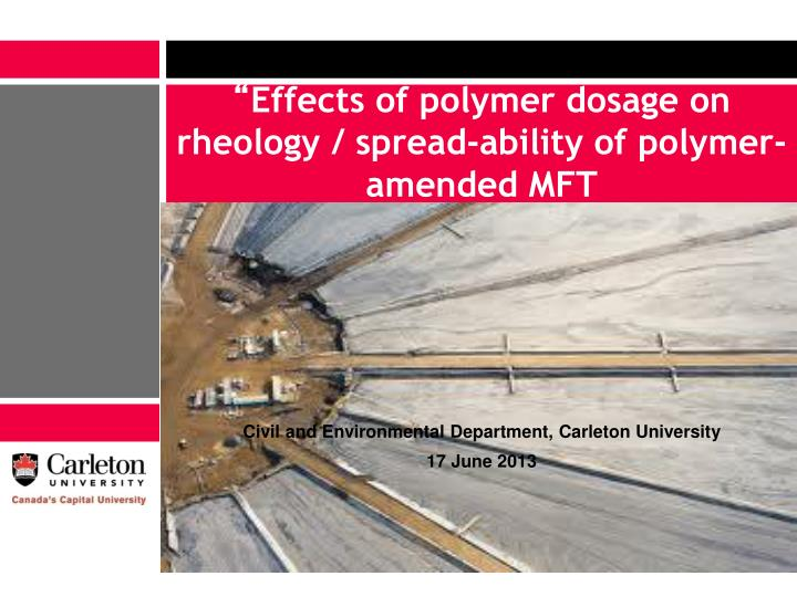 effects of polymer dosage on rheology spread ability of polymer amended mft