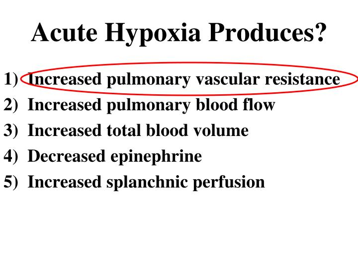 Acute Hypoxia Produces?