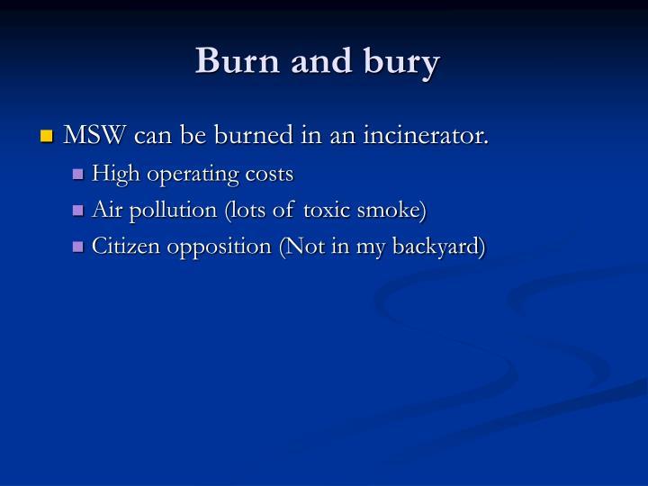 Burn and bury