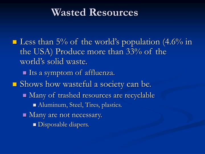Wasted Resources