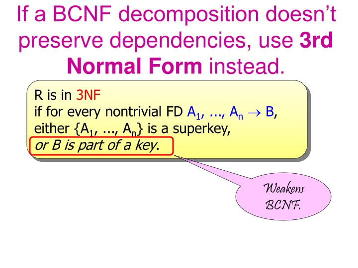 If a BCNF decomposition doesn't preserve dependencies, use