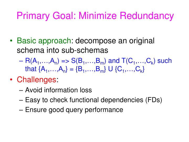 Primary goal minimize redundancy