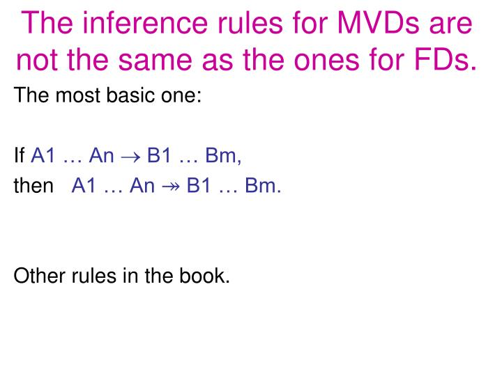 The inference rules for MVDs are not the same as the ones for FDs.