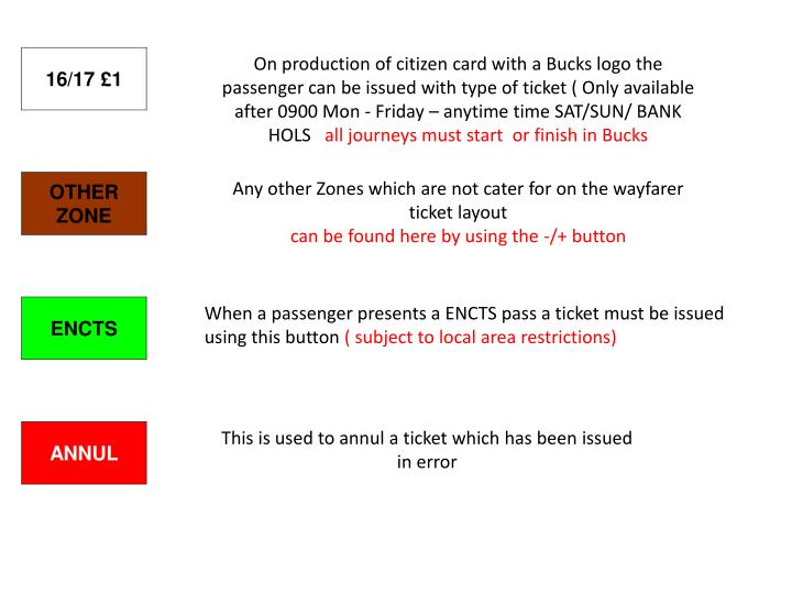 On production of citizen card with a Bucks logo the passenger can be issued with type of ticket ( Only available after 0900 Mon - Friday – anytime time SAT/SUN/ BANK HOLS