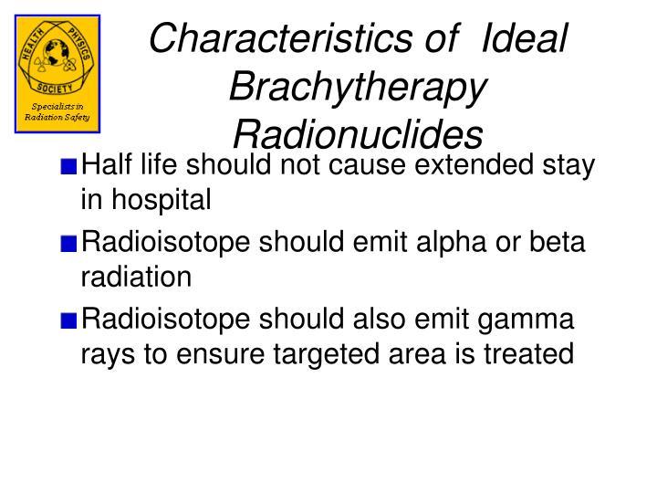 Characteristics of  Ideal Brachytherapy Radionuclides