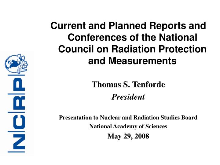 Current and Planned Reports and Conferences of the National Council on Radiation Protection and Measurements