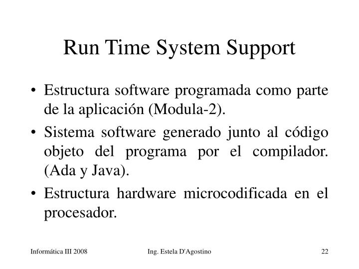 Run Time System Support