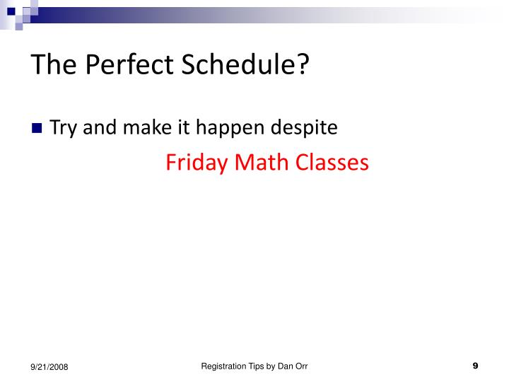 The Perfect Schedule?