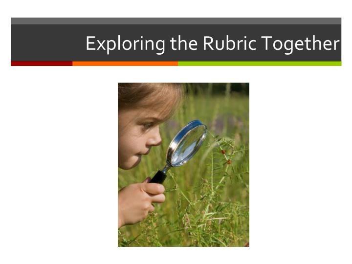 Exploring the Rubric Together