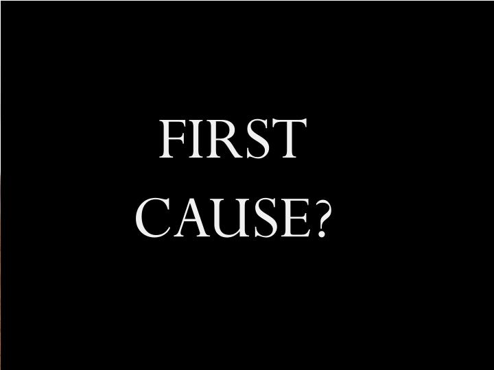 FIRST CAUSE?