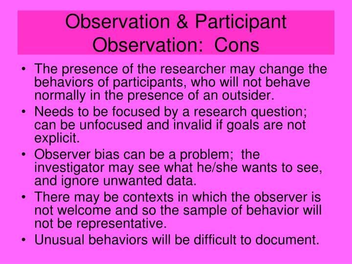 Observation & Participant Observation:  Cons