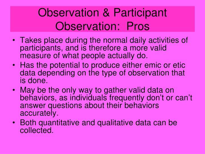 Observation & Participant Observation:  Pros