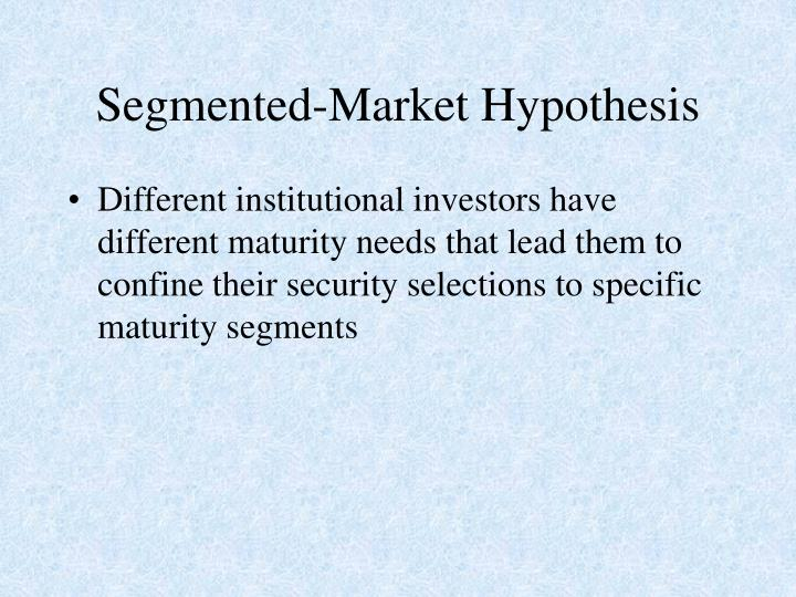 Different institutional investors have different maturity needs that lead them to confine their security selections to specific maturity segments
