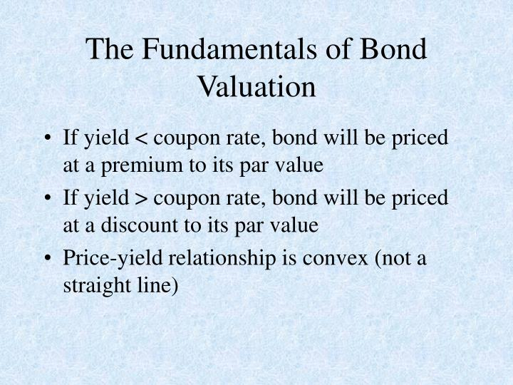 If yield < coupon rate, bond will be priced at a premium to its par value