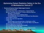 optimizing patient radiation safety in the era of multidetector helical ct11