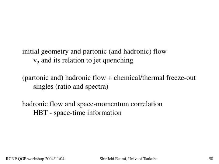 initial geometry and partonic (and hadronic) flow