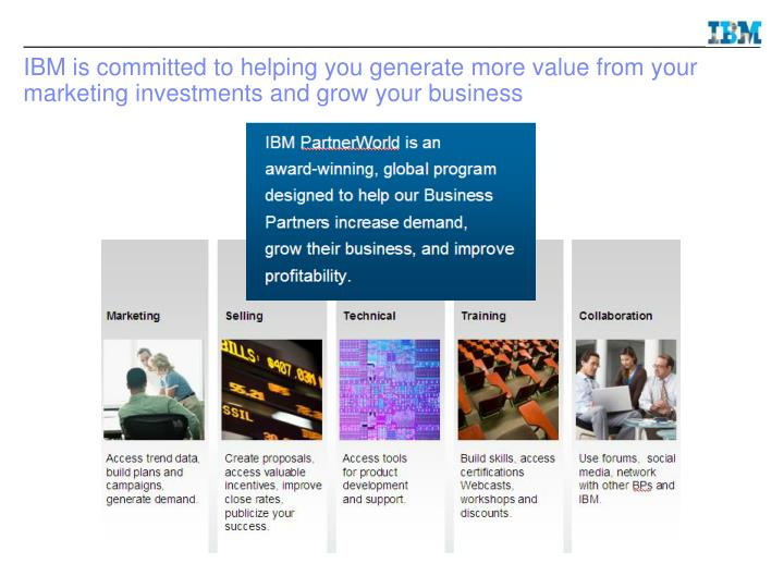 IBM is committed to helping you generate more value from your marketing investments and grow your business