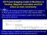 gr frame dragging model of muslimov harding magnetic inclination and eos enters as main uncertainty