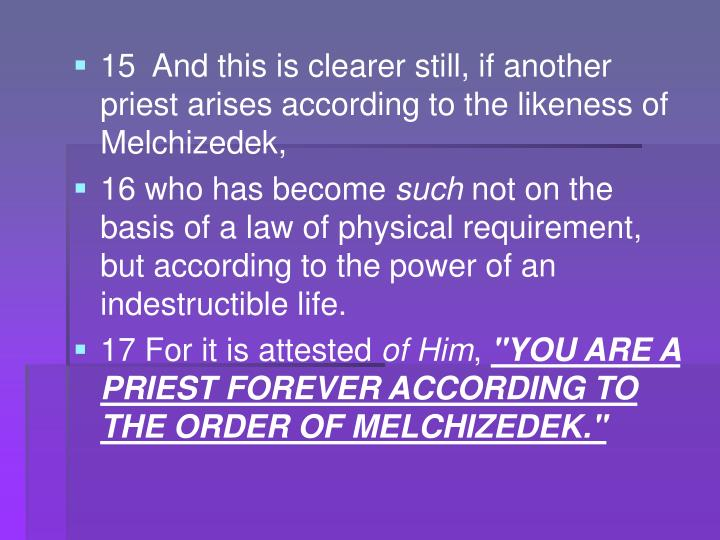 15 And this is clearer still, if another priest arises according to the likeness of Melchizedek,
