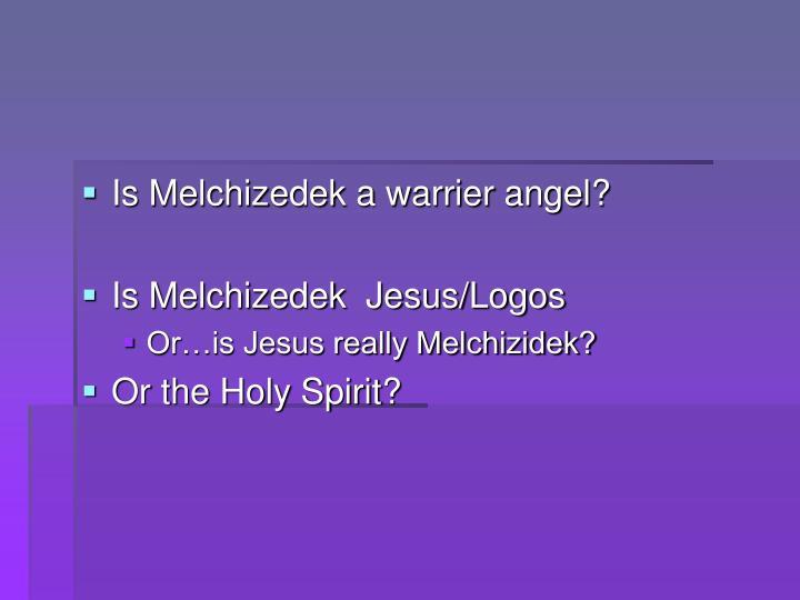 Is Melchizedek a warrier angel?