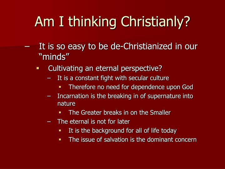 Am I thinking Christianly?