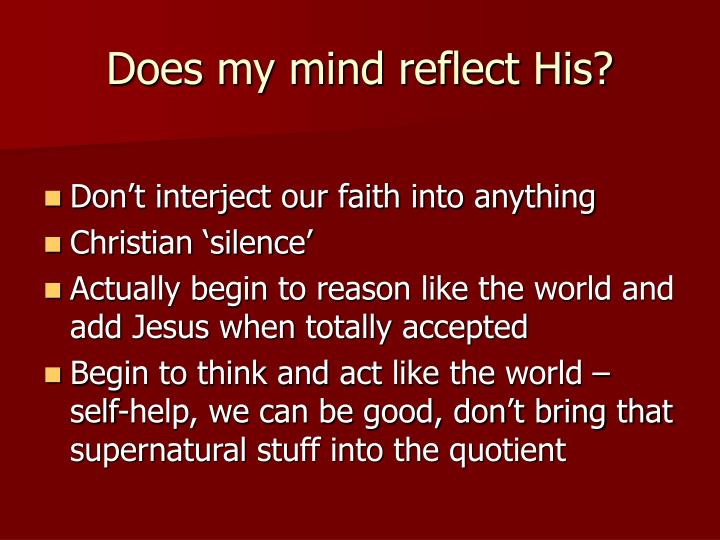 Does my mind reflect His?