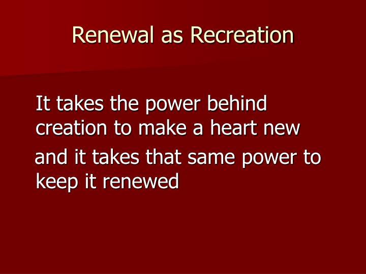 Renewal as Recreation