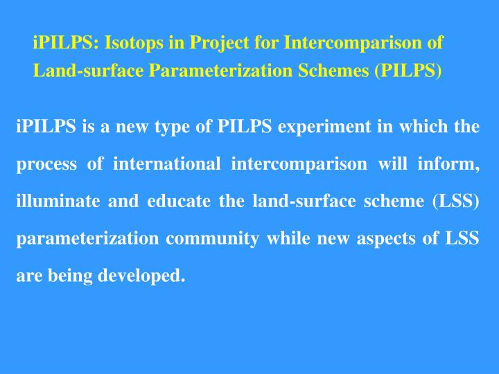iPILPS: Isotops in Project for Intercomparison of Land-surface Parameterization Schemes (PILPS)