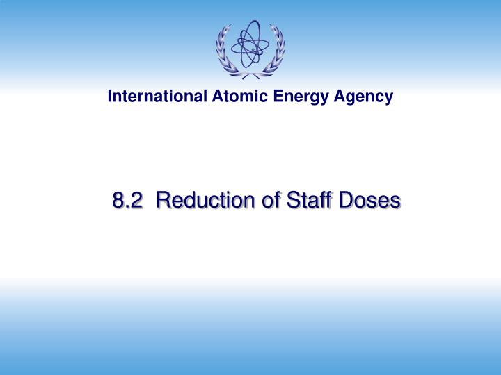 8.2  Reduction of Staff Doses