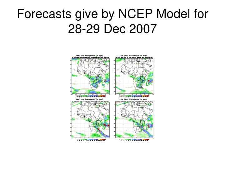 Forecasts give by NCEP Model for 28-29 Dec 2007