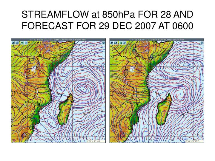 STREAMFLOW at 850hPa FOR 28 AND FORECAST FOR 29 DEC 2007 AT 0600