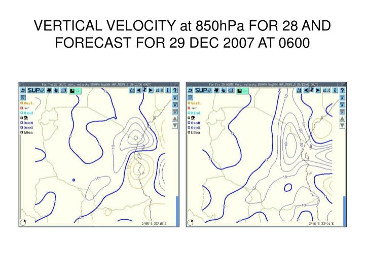 VERTICAL VELOCITY at 850hPa FOR 28 AND FORECAST FOR 29 DEC 2007 AT 0600
