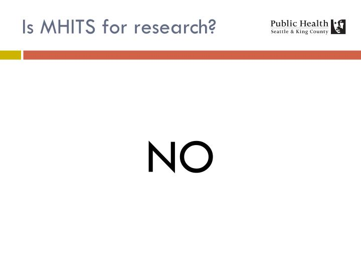 Is MHITS for research?
