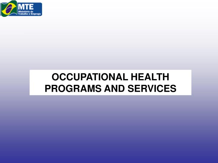 OCCUPATIONAL HEALTH PROGRAMS AND SERVICES