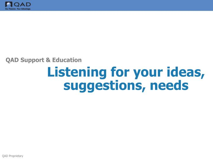 Listening for your ideas, suggestions, needs